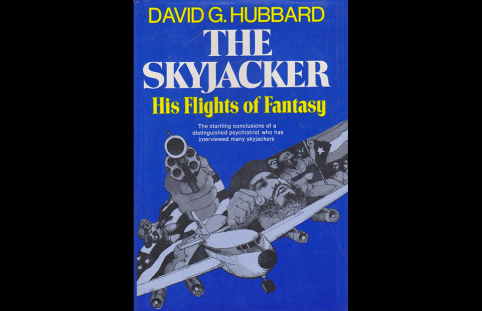 21. The 1971 best-seller The Skyjacker: His Flights of Fantasy, by psychiatrist David G. Hubbard. He believed that all skyjackers had deformed inner ears, a condition that could be prevented by supplying pregnant women with more manganese and zinc.
